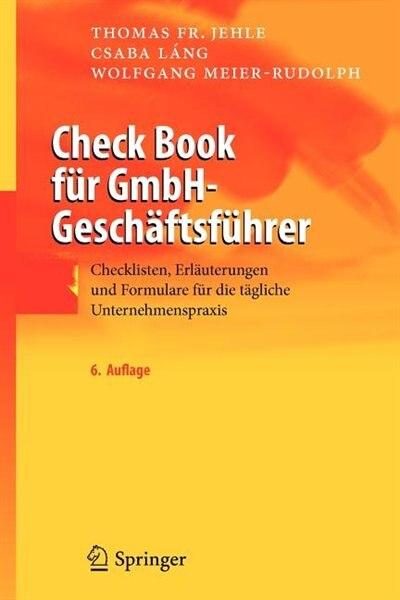 Check Book für GmbH-Geschäftsführer: Checklisten, Erläuterungen und Formulare für die tägliche Unternehmenspraxis by Thomas F. Jehle