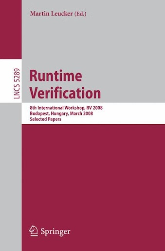 Runtime Verification: 8th International Workshop, RV 2008, Budapest, Hungary, March 30, 2008, Selected Papers by Martin Leucker