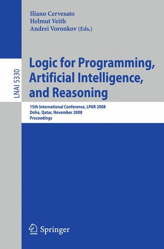 Logic for Programming, Artificial Intelligence, and Reasoning: 15th International Conference, LPAR 2008, Doha, Qatar, November 22-27, 2008, Proceedings by Iliano Cervesato
