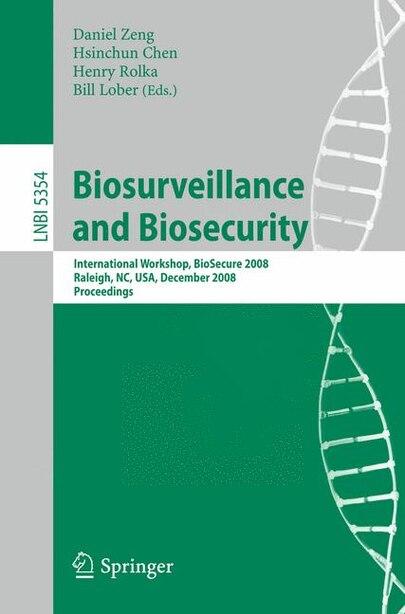 Biosurveillance and Biosecurity: International Workshop, Biosecure 2008, Raleigh, Nc, Usa, December 2, 2008. Proceedings: Internatio by Daniel Zeng