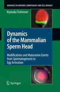 Dynamics of the Mammalian Sperm Head: Modifications and Maturation Events From Spermatogenesis to Egg Activation by Kiyotaka Toshimori