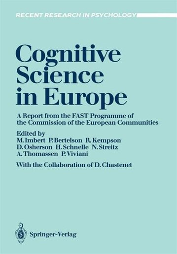 Cognitive Science in Europe: A report from the FAST Programme of the Commission of the European Communities by Denis Chastenet