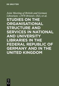 Studies on the organisational structure and services in national and university libraries in the Federal Republic of Germany and in the United Kingdom by University <Bristol>