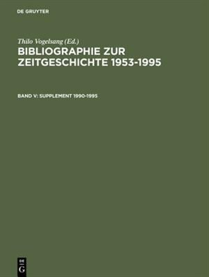 Bibliographie zur Zeitgeschichte 1953-1995, Band V, Supplement 1990-1995 by Thilo Vogelsang