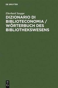 Dizionario di Biblioteconomia / Wörterbuch des Bibliothekswesens / Wörterbuch des Bibliothekswesens by Eberhard Sauppe