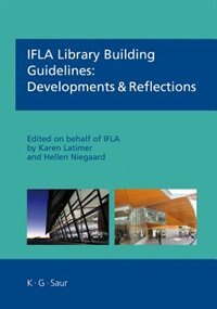 IFLA Library Building Guidelines: Developments & Reflections by Karen Latimer