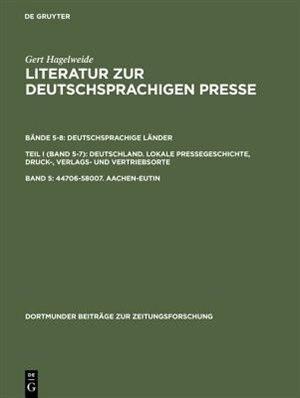 Literatur Zur Deutschsprachigen Presse, Band 5, 44706-58007. Aachen-Eutin by Gert Hagelweide