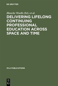Delivering Lifelong Continuing Professional Education Across Space and Time by Blanche Woolls