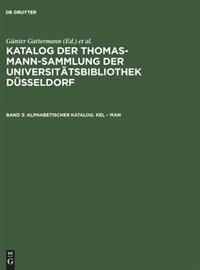 Katalog der Thomas-Mann-Sammlung der Universitätsbibliothek Düsseldorf, Band 3, Alphabetischer Katalog. Kel - Man by Günter Gattermann
