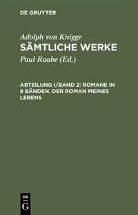 Sämtliche Werke, Abteilung I/Band 2, Romane in 8 Bänden. Der Roman meines Lebens by Adolph Von Knigge