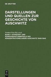 Standort- und Kommandanturbefehle des Konzentrationslagers Auschwitz 1940-1945 by Norbert Frei