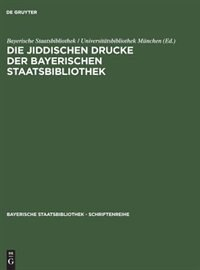 Die jiddischen Drucke der Bayerischen Staatsbibliothek by Bayerische Staatsbibliothek
