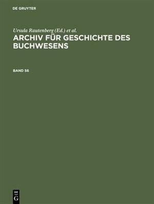 Archiv Fur Geschichte Des Buchwesens. Band 56 by Ursula Rautenberg