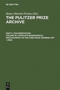 Complete Biographical Encyclopedia of Pulitzer Prize Winners 1917 - 2000 by Verlag Walter De Gruyter Gmbh
