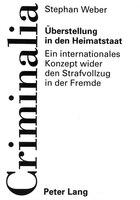 Ueberstellung In Den Heimatstaat: Ein Internationales Konzept Wider Den Strafvollzug In Der Fremde…
