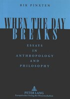 When The Day Breaks: Essays In Anthropology And Philosophy
