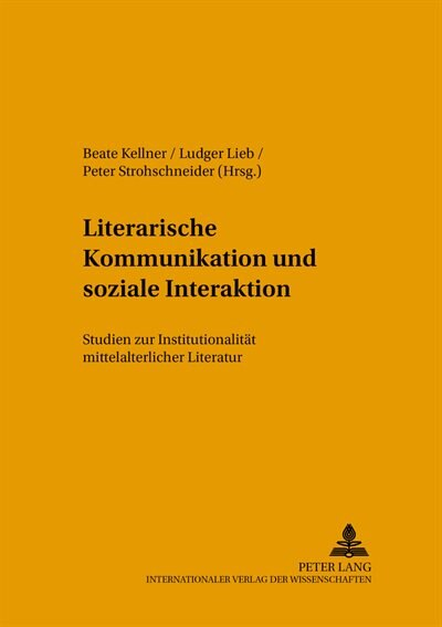 Literarische Kommunikation Und Soziale Interaktion: Studien Zur Institutionalitaet Mittelalterlicher Literatur by Beate Kellner