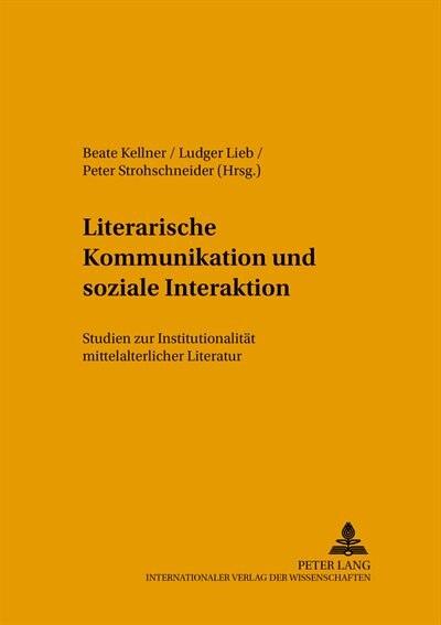 Literarische Kommunikation Und Soziale Interaktion: Studien Zur Institutionalitaet Mittelalterlicher Literatur de Beate Kellner