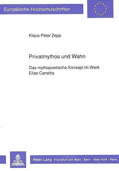 Privatmythos Und Wahn: Das Mythopoetische Konzept Im Werk Elias Canettis de Klaus-peter Zepp