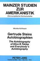 Gertrude Steins Autobiographien The Autobiography Of Alice B. Toklas Und Everybody's Autobiography