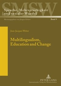 Multilingualism, Education and Change by Jean-Jacques Weber