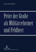 Peter der Große als Militaerreformer und Feldherr