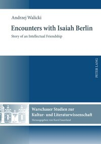 Encounters with Isaiah Berlin: Story of an Intellectual Friendship