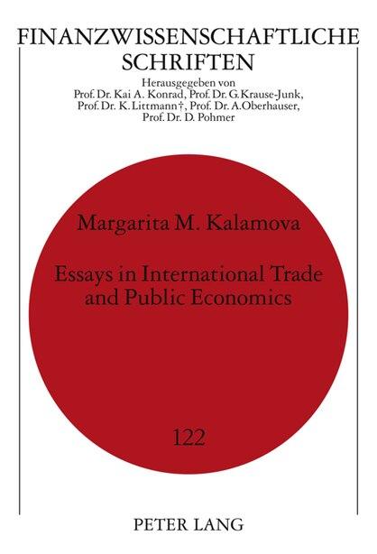 Essays in International Trade and Public Economics by Margarita Kalamova