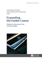 Expanding the Gothic Canon: Studies in Literature, Film and New Media
