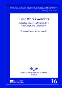 Time Works Wonders: Selected Papers in Contrastive and Cognitive Linguistics
