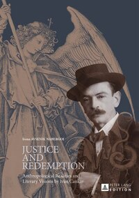 Justice and Redemption: Anthropological Realities and Literary Visions by Ivan Cankar