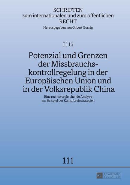 Potenzial und Grenzen der Missbrauchskontrollregelung in der Europaeischen Union und in der Volksrepublik China: Eine rechtsvergleichende Analyse am Beispiel der Kampfpreisstrategien by Li Li