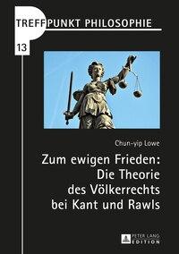 Zum ewigen Frieden: Die Theorie des Voelkerrechts bei Kant und Rawls