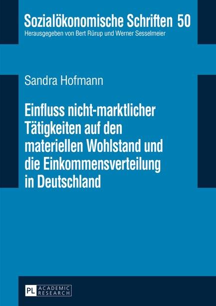 Einfluss nicht-marktlicher Taetigkeiten auf den materiellen Wohlstand und die Einkommensverteilung in Deutschland by Sandra Hofmann