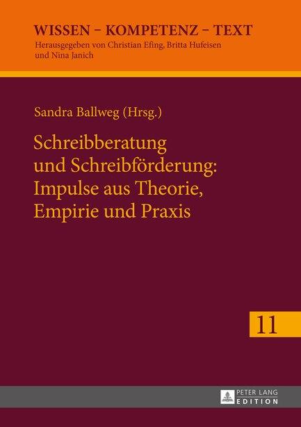 Schreibberatung und Schreibfoerderung: Impulse aus Theorie, Empirie und Praxis by Sandra Ballweg