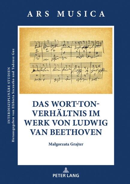 Das Wort-ton-verhaeltnis Im Werk Von Ludwig Van Beethoven by Malgorzata Grajter