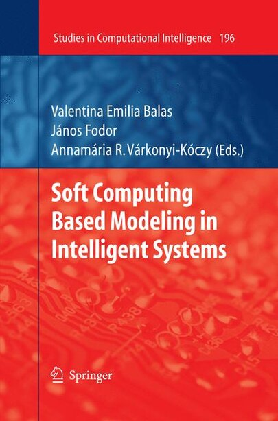 Soft Computing Based Modeling in Intelligent Systems by Valentina Emilia Balas