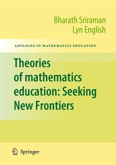 Theories of Mathematics Education: Seeking New Frontiers by Bharath Sriraman