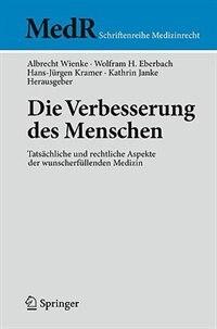 Die Verbesserung des Menschen: Tatsächliche Und Rechtliche Aspekte Der Wunscherfüllenden Medizin by Albrecht Wienke