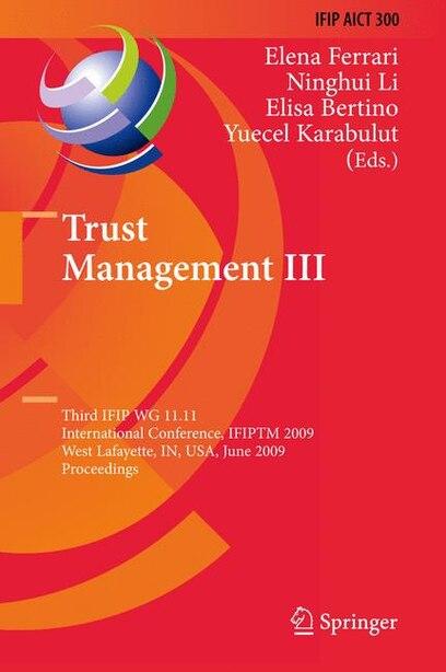 Trust Management III: Third IFIP WG 11.11 International Conference, IFIPTM 2009, West Lafayette, IN, USA, June 15-19, 200 by Elena Ferrari