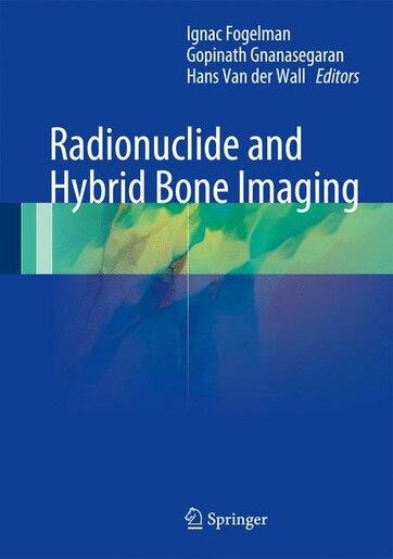 Radionuclide and Hybrid Bone Imaging by Ignac Fogelman