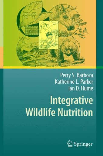 Integrative Wildlife Nutrition by Perry S. Barboza