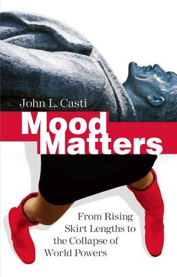 Book Mood Matters: From Rising Skirt Lengths to the Collapse of World Powers by John L Casti
