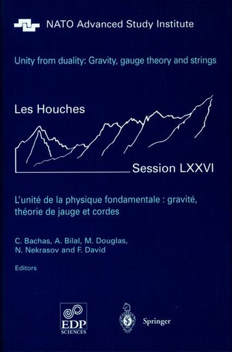 Unity From Duality: Gravity, Gauge Theory And Strings: Les Houches Session Lxxvi, July 30 - August 31, 2001 by Constantin P. Bachas