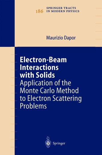 Electron-Beam Interactions with Solids: Application of the Monte Carlo Method to Electron Scattering Problems by Maurizio Dapor