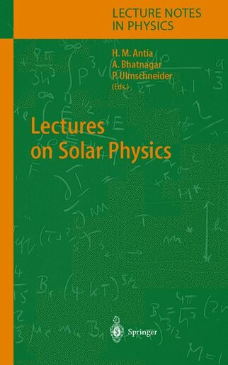 Lectures on Solar Physics by H.M. Antia