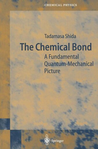 The Chemical Bond: A Fundamental Quantum-Mechanical Picture by Tadamasa Shida