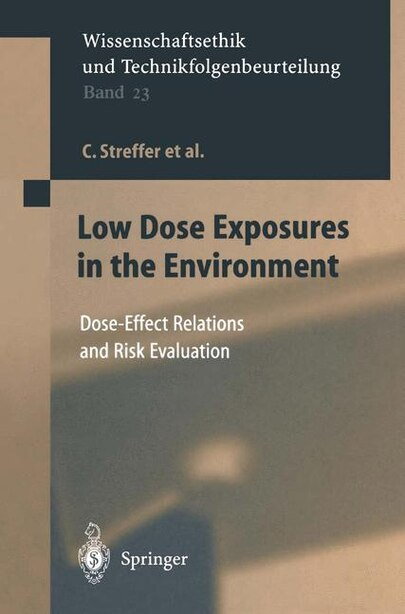 Low Dose Exposures in the Environment: Dose-Effect Relations and Risk Evaluation by C. Streffer