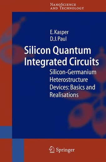Silicon Quantum Integrated Circuits: Silicon-Germanium Heterostructure Devices: Basics and Realisations by E. Kasper