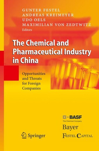 The Chemical and Pharmaceutical Industry in China: Opportunities and Threats for Foreign Companies by G. Festel